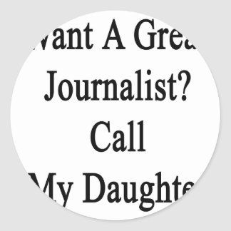 Want A Great Journalist Call My Daughter Sticker