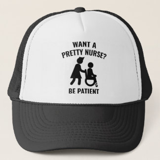 Want A Pretty Nurse? Trucker Hat