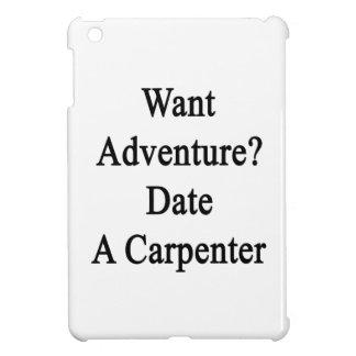 Want Adventure Date A Carpenter iPad Mini Cover