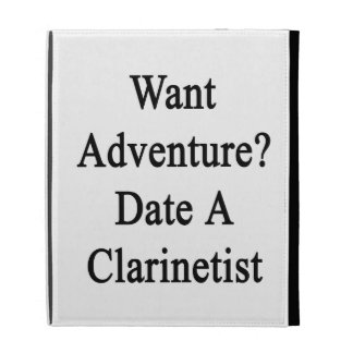 Want Adventure Date A Clarinetist iPad Folio Cases