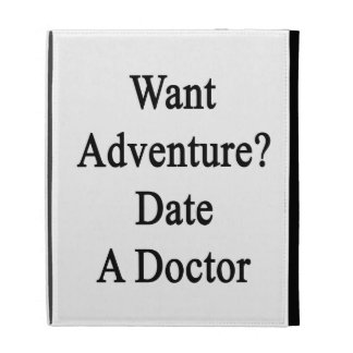 Want Adventure Date A Doctor iPad Folio Cover