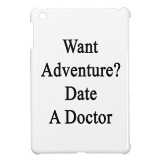 Want Adventure Date A Doctor iPad Mini Cover