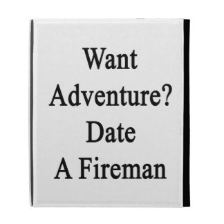 Want Adventure Date A Fireman iPad Folio Covers