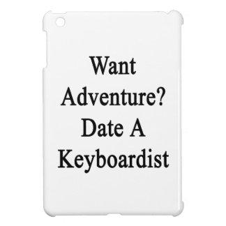 Want Adventure Date A Keyboardist iPad Mini Case