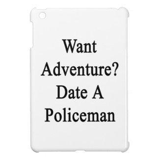 Want Adventure Date A Policeman iPad Mini Cover