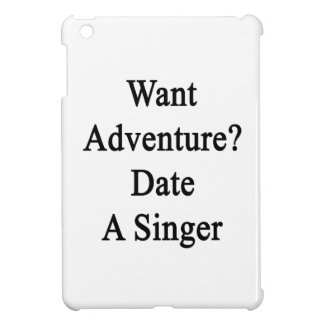 Want Adventure Date A Singer Case For The iPad Mini