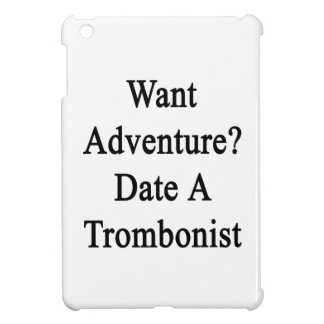 Want Adventure Date A Trombonist Cover For The iPad Mini
