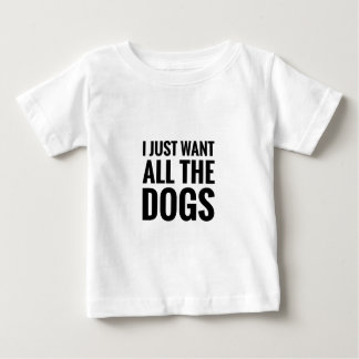 Want All the Dogs 2 Baby T-Shirt