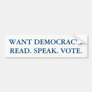 WANT DEMOCRACY? Bumper sticker