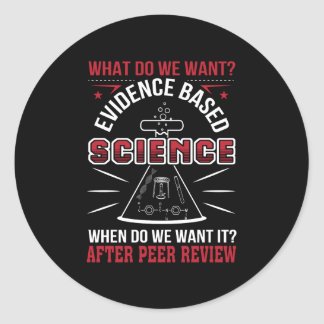 Want Evidence Based Science Peer Review Classic Round Sticker