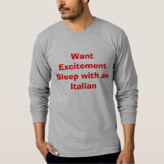 Want Excitement Sleep with an Italian T-Shirt
