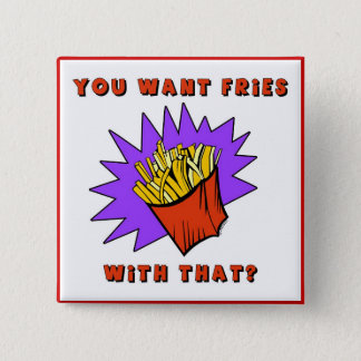 Want Fries With That? 2 Inch Square Button