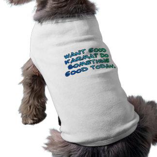 Want good karma? Do something good today Pet Shirt