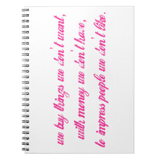 Want, Have, and Like Quote Spiral Note Books