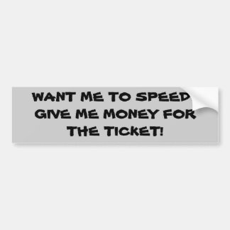 Want Me To Speed? Pay My Ticket Bumper Sticker