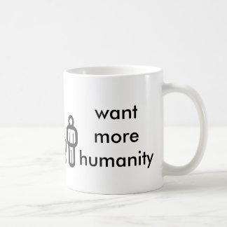 want more humanity coffee mug