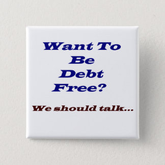 Want to be debt free? 2 inch square button