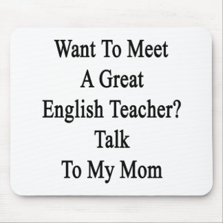 Want To Meet A Great English Teacher Talk To My Mo Mouse Pad