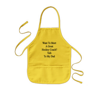 Want To Meet A Great Hockey Coach Talk To My Dad Kids Apron