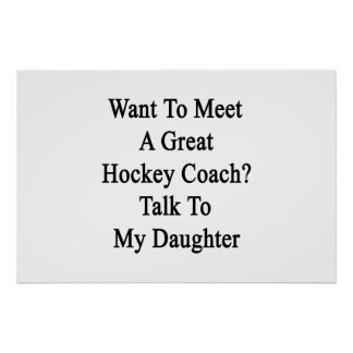 Want To Meet A Great Hockey Coach Talk To My Daugh Poster