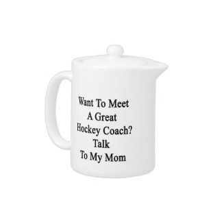 Want To Meet A Great Hockey Coach Talk To My Mom