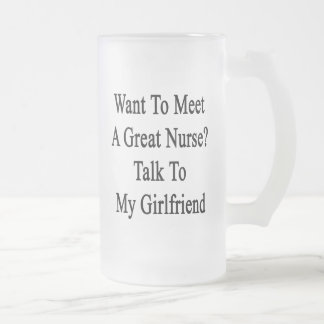 Want To Meet A Great Nurse Talk To My Girlfriend Frosted Glass Beer Mug