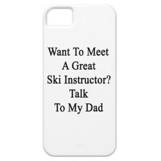 Want To Meet A Great Ski Instructor Talk To My Dad iPhone 5 Case