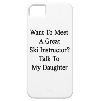 Want To Meet A Great Ski Instructor Talk To My Dau iPhone 5 Case