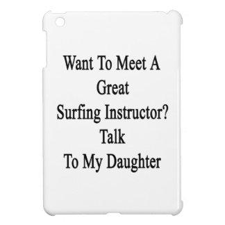 Want To Meet A Great Surfing Instructor Talk To My iPad Mini Cover