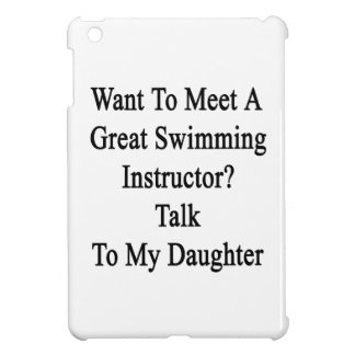 Want To Meet A Great Swimming Instructor Talk To M iPad Mini Case