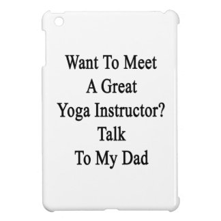 Want To Meet A Great Yoga Instructor Talk To My Da iPad Mini Covers