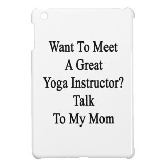 Want To Meet A Great Yoga Instructor Talk To My Mo Cover For The iPad Mini