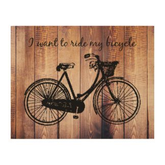 Want to Ride my Bicycle Inspirational Rustic Sign Wood Prints