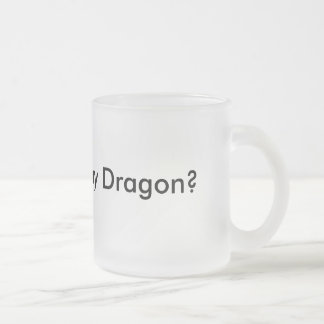 Want to see my Dragon? Funny Mug Musthave