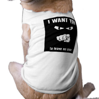 want you leave alone black white cartoon insults pet shirt