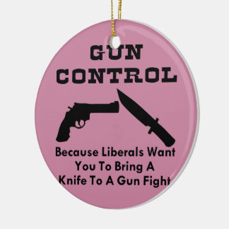 Want You To Bring A Knife To A Gun Fight Round Ceramic Ornament