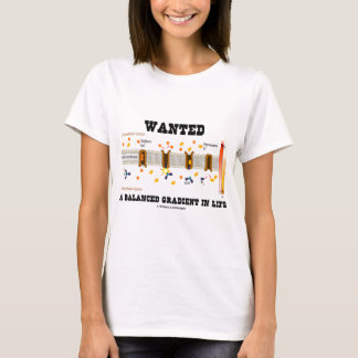 Wanted A Balanced Gradient In Life (Na-K Pump) T-Shirt