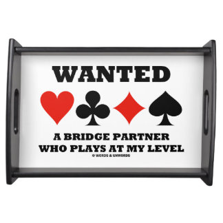 Wanted A Bridge Partner Who Plays At My Level Serving Tray