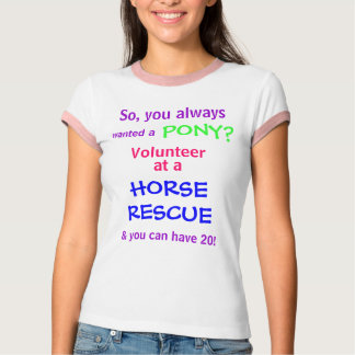 wanted a, PONY?, So, you always, Volunteer, at ... T-Shirt