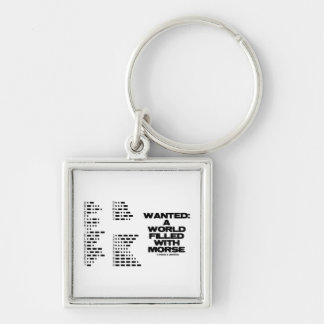 Wanted: A World Filled With Morse (Morse Code) Silver-Colored Square Keychain