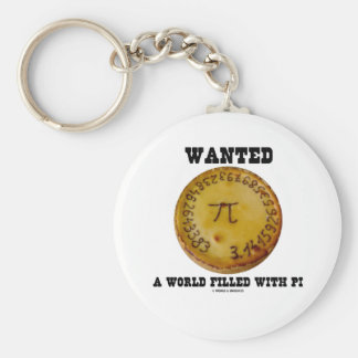 Wanted A World Filled With Pi (Pi Pie Math Humor) Key Chains