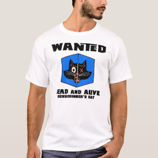 Wanted Dead or live schrodinger's cat tee shirt