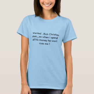 Wanted ..Rich Christian Man front view T-Shirt