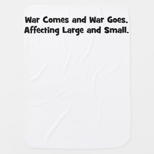 War Comes and War Goes, Affecting Large and Small Receiving Blankets