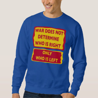 War Does Not Determine Who Is Right Sweatshirt