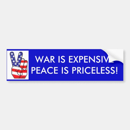 WAR IS EXPENSIVE PEACE IS PRICELESS bumper sticker