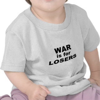 War is for Losers Tshirts
