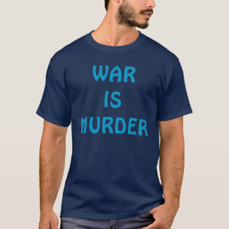 WAR IS MURDER T-Shirt