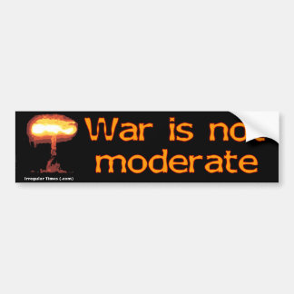 War Is Not Moderate Bumper Sticker
