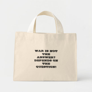 WAR IS NOT THE ANSWER? DEPENDS ON THE QUESTION! BAGS